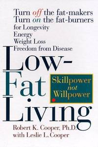 Low-Fat Living: Turn Off the Fat-Makers Turn on the Fat-Burners for Longevity Energy, Weight Loss , Freedom from Disease