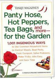 Yankee Magazine's Pantyhose, Hot Peppers, Tea Bags, and More-for the Garden: 1,001 Ingenious...