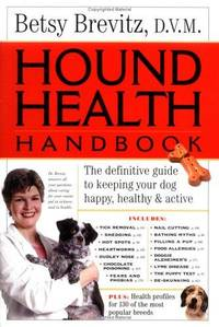 HOUND HEALTH HANDBOOK The Definitive Guide to Keeping Your Dog Happy,  Healthy & Active