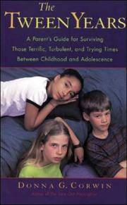 The Tween Years  a Parents Guide for Surviving Those...times Between Childhood and Adolescence