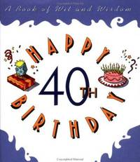 Happy 40th Birthday: A Book of Wit and Wisdom
