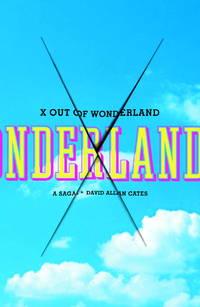 X Out of Wonderland: A Saga