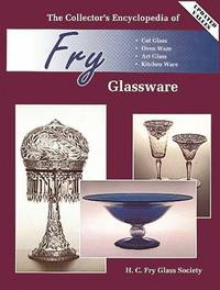THE COLLECTOR'S ENCYCLOPEDIA OF FRY GLASSWARE - CUT GLASS, OVEN WARE, ART GLASS, KITCHEN WARE