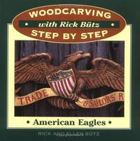 Woodcarving with Rick Butz Step By Step: American Eagles by  Rick & Ellen Butz - Signed First Edition - 1996 - from SCIENTEK BOOKS (SKU: HC-5)