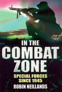 IN THE COMBAT ZONE - Special Forces since 1945
