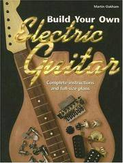 Build Your Own Electric Guitar: Complete Instructions and Full-Size Plans