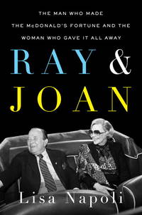 Ray & Joan: The Man Who Made the McDonald's Fortune and the Woman Who Gave It All Away