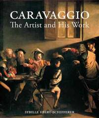 Caravaggio : The Artist and His Work by Sybille Ebert-Schifferer - First Edition, First Printing - 2012 - from GatesPastBooks and Biblio.com