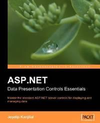 ASP.NET Data Presentation Controls Essentials: Master the standard ASP.NET server controls for...