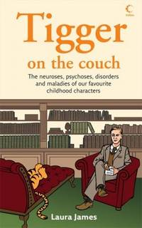Tigger on the Couch: The Neuroses, Psychoses, Disorders and Maladies of Our Favourite Children's...