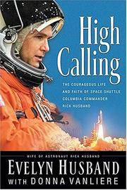 High Calling. The Courageous Life and Faith of Space Shuttle Columbia Commander Rick Husband