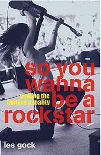 SO YOU WANNA BE A ROCK STAR? : Making the Fantasy a Reality