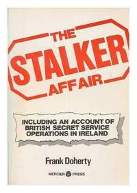 The Stalker Affair. Including an Acount of British Secret Service Operations in Ireland