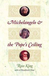Michelangelo and the Pope's Ceiling by King, Ross