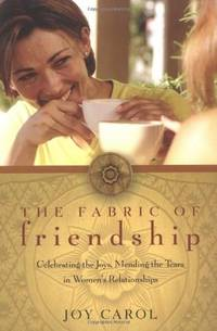 fabric of friendship - celebrating the joys, mending the tears in womens relationships