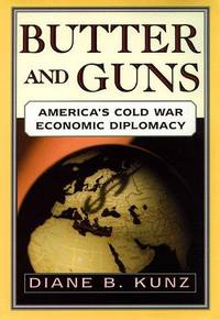 Butter and Guns; America's Cold War Economic Diplomacy