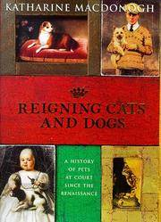 REIGNING CATS AND DOGS - A HISTORY OF PETS AT COURT SINCE THE RENAISSANCE.