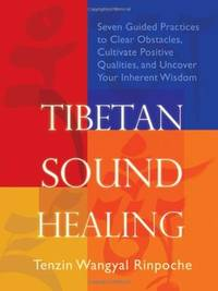 TIBETAN SOUND HEALING: Seven Guided Practices To Clear Obstacles, Cultivate Positive Qualities & Uncover Your Inherent Wisdom (includes audio CD) (q)