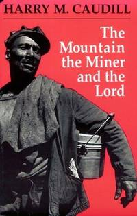The Mountain the Miner and the Lord: And Other Tales from a Country Law Office by Caudill, Harry M - 1989
