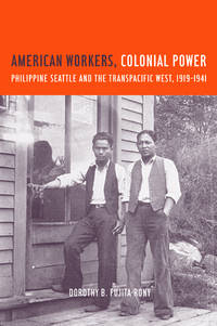 American Workers, Colonial Power: Philippine Seattle and the Transpaci