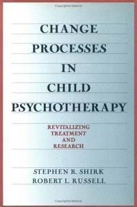 CHANGE PROCESSES IN CHILD PSYCHOTHERAPY  Revitalizing Treatment and Research