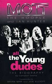 All the Young Dudes: MOTT THE HOOPLE AND IAN HUNTER, the Biography.