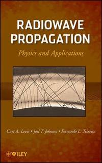 Radiowave Propagation: Physics and Applications (1st Edition)