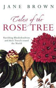 TALES OF THE ROSE TREE - Ravishing Rhododendrons and Their Travels Around the World
