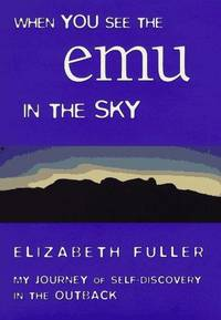 WHEN YOU SEE THE EMU IN THE SKY My Journey of Self-Discovery in the Outback