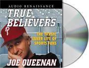 True Believers: The Tragic Inner Life of Sports Fans Queenan, Joe