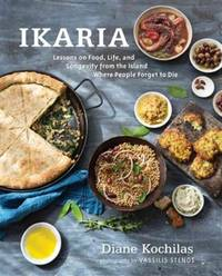 Ikaria:  Lessons on Food, Life, and Longevity from the Greek Island  Where People Forget to Die.