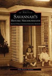 Savannah's Historic Neighborhoods:  Ardsley Park, Chatham Crescent, Ardmore (Images of America)