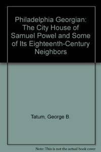 Philadelphia Georgian: The City House of Samuel Powel and Some of Its 18th Century Neighbors