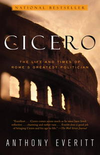 Cicero: The Life and Times of Rome's Greatest Politician by Anthony Everitt - Paperback - from Powell's Bookstores Chicago (SKU: D98348)