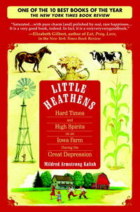 Little Heathens - Hard Times and High Spirits on an Iowa Farm During the Great Depression