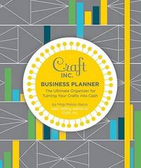 Craft Inc. Business Planner: The Ultimate Organizer for Turning Your Crafts into Cash