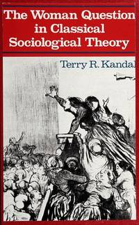 The Woman Question in Classical Sociological Theory Kandal, Terry R
