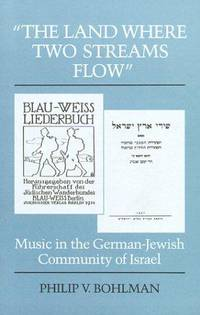 """""""THE LAND WHERE TWO STREAMS FLOW"""" : Music in the German Jewish Community of Israel"""