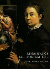Renaissance Self-Portraiture: The Visual Construction of Identity and the Social Status of the Artist by Joanna Woods-Marsden - First Edition - 1998 - from art longwood books (SKU: 19977)