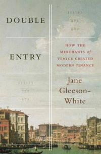 Double Entry: How the Merchants of Venice Created Modern Finance by  Jane Gleeson-White - 1st - 2012 - from Abacus Bookshop and Biblio.com
