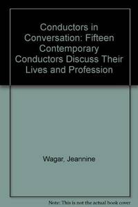 Conductors in Conversation: Fifteen Contemporary Conductors Discuss Their Lives and Profession