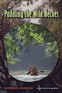 Paddling the Wild Neches (River Books, Sponsored by The Meadows Center for Water and the...