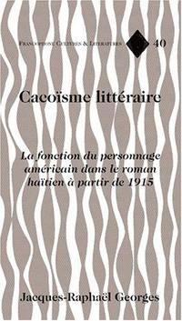 Cacoisme Litteraire La Fonction du Personnage Americain dans Le Roman Haitien