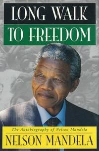 Long Walk to Freedom: The Autobiography of Nelson Mandela by Mandela, Nelson