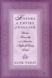 Before The Empire Of English: Literature, Provinciality, And Nationalism In Eighteenth-Century...