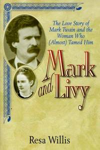Mark and Livy: The Love Story of Mark Twain and the Woman Who (Almost) Tamed Him