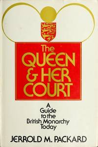 The Queen and Her Court: A Guide to the British Monarchy Today
