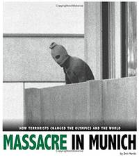 Massacre in Munich: How Terrorists Changed the Olympics and the World (Captured History Sports)