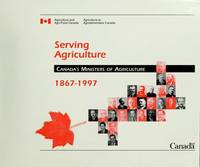 Serving Agriculture: Canada's Ministers of Agriculture 1867-1997