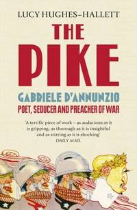 The Pike: Gabriele D'Annunzio, Poet, Seducer and Preacher of War by Lucy Hughes-Hallett - Paperback - 2013 - from Fireside Bookshop and Biblio.com